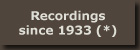 Recordings since 1933